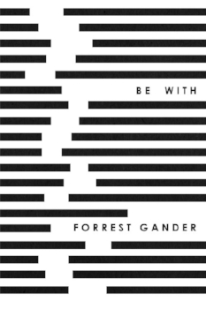Poetry: Be With by Forrest Gander